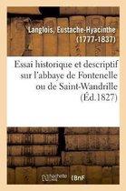 Essai historique et descriptif sur l'abbaye de Fontenelle ou de Saint-Wandrille