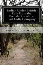 Indian Under British Rule from the Foundation of the East India Company