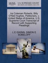 IRA Coleman Roberts, Billy O'Niel Hughes, Petitioners, V. United States of America. U.S. Supreme Court Transcript of Record with Supporting Pleadings