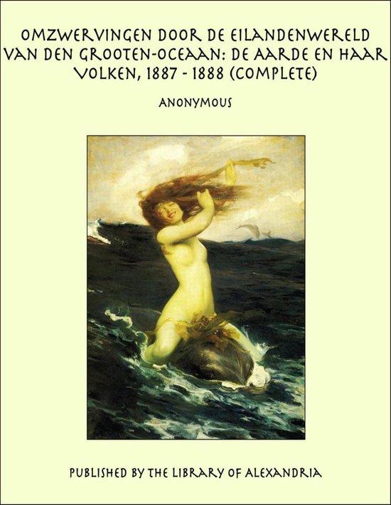 Omzwervingen door de Eilandenwereld van den Grooten-oceaan: De Aarde en Haar Volken, 1887 - 1888 (Complete) - Anonymous pdf epub