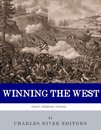 Winning the West: The Lives and Legacies of Ulysses S. Grant, William Tecumseh Sherman, and George H. Thomas