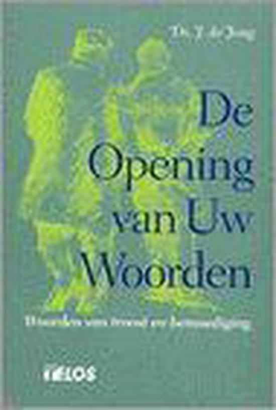 De Opening Van Uw Woorden - Jong, J. de |