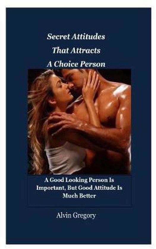 Secret Attitudes That Attracts A Choice Person
