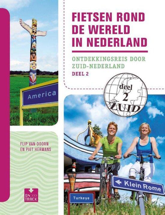 Fietsen rond de wereld in Nederland 2 Ontdekkingsreis door Zuid-Nederland - Flip van Doorn | Fthsonline.com