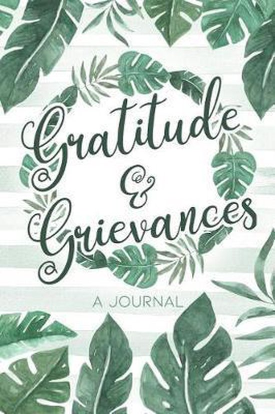 Gratitude & Grievances A Journal