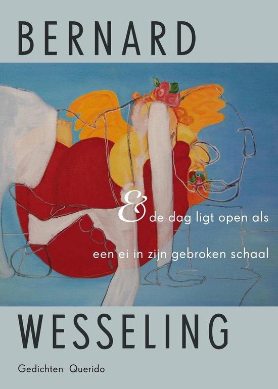 & de dag ligt open als een ei in zijn gebroken schaal - Bernard Wesseling | Fthsonline.com