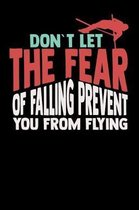 Don't let the fear of falling Prevent you from Flying