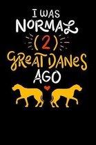 I Was Normal (2) Great Danes Ago