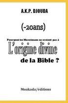 Pourquoi les Musulmans ne croient pas l'origine divine de la Bible ?