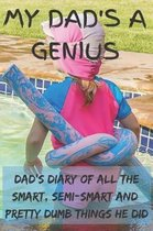 My Dad's A Genius - Dad's Diary Of All The Smart, Semi-Smart And Pretty Dumb Things He Did