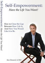 Self-Empowerment: Have the Life You Want!