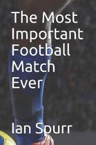 The Most Important Football Match Ever