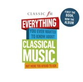 Classic FM: Everything You Ever Wanted To Know About Classical Music, But Were Too Afraid To Ask