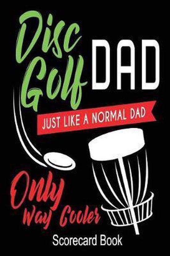 Disc Golf Dad Like A Normal Dad Only Way Cooler Scorecard Book