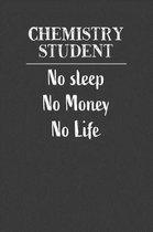 Chemistry Student No Sleep No Money No Life