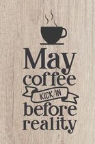 May Coffee Kick In Before Reality