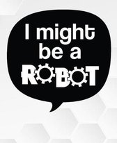 I Might Be A Robot