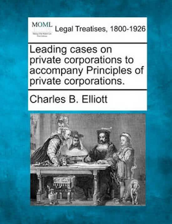 Leading Cases on Private Corporations to Accompany Principles of Private Corporations.