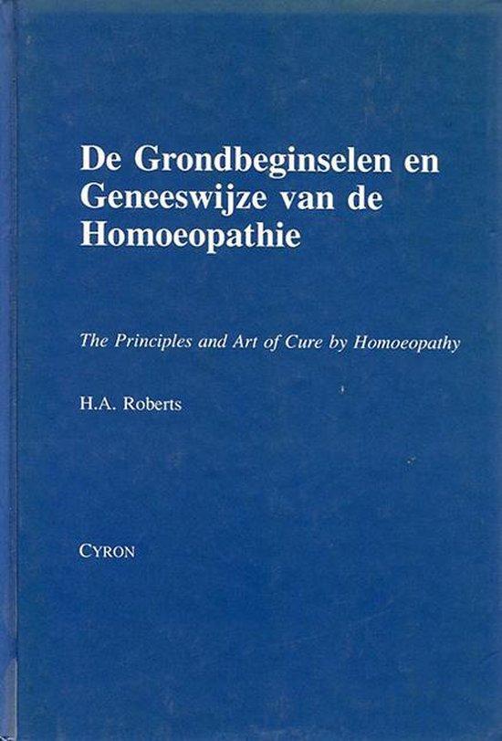 De Grondbeginselen en Geneeswijze van de Homoeopathie - H.A. Roberts |