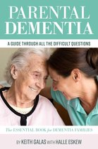 Parental Dementia: A Guide Through All the Difficult Questions.