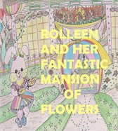 Rolleen and Her Fantastic Mansion of Flowers