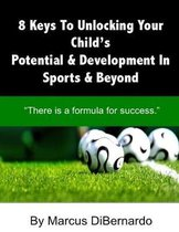 Omslag 8 Keys To Unlocking Your Child's Potential & Development In Sports & Beyond