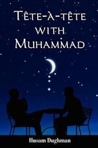 Tete-A-Tete with Muhammad