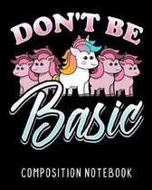 Don't Be Basic Composition Notebook