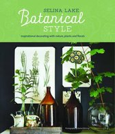 Botanical Style : Inspirational Decorating with Nature, Plants and Florals
