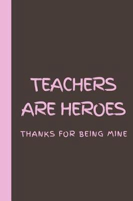 Teachers are Heroes Thanks for being Mine