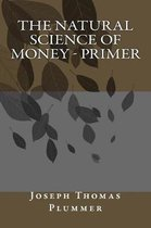 The Natural Science of Money - Primer