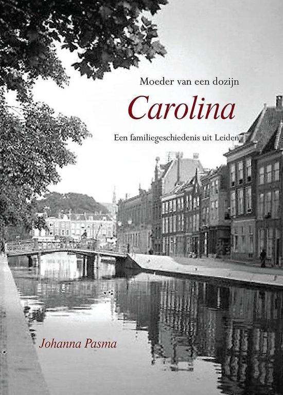 Carolina - moeder van een dozijn. een familiegeschiedenis uit leiden - Johanna Pasma |