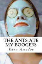 The Ants Ate My Booger