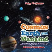 Cosmos, Earth and Mankind Astronomy for Kids Vol II Astronomy & Space Science