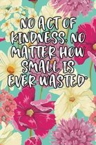 No Act of Kindness, No Matter How Small Is Ever Wasted