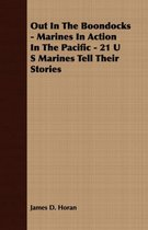 Out In The Boondocks - Marines In Action In The Pacific - 21 U S Marines Tell Their Stories