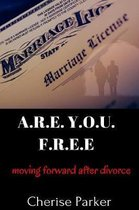 A.R.E. Y.O.U. F.R.E.E. Moving Forward After Divorce