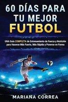 60 Dias Para Tu Mejor Futbol