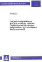 Die Verfassungsrechtliche Aufgabenverteilung Zwischen Gemeinden Und Landkreisen Insbesondere Nach Bayerischem Verfassungsrecht