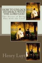 How to Unlock Intimacy with the Lord God