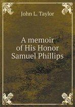 A Memoir of His Honor Samuel Phillips