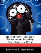 Role of Civil Military Relations in Stability Operations in Chile