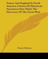 France And England In North America A Series Of Historical Narratives Part Third, The Discovery Of The Great West