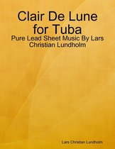 Clair De Lune for Tuba - Pure Lead Sheet Music By Lars Christian Lundholm