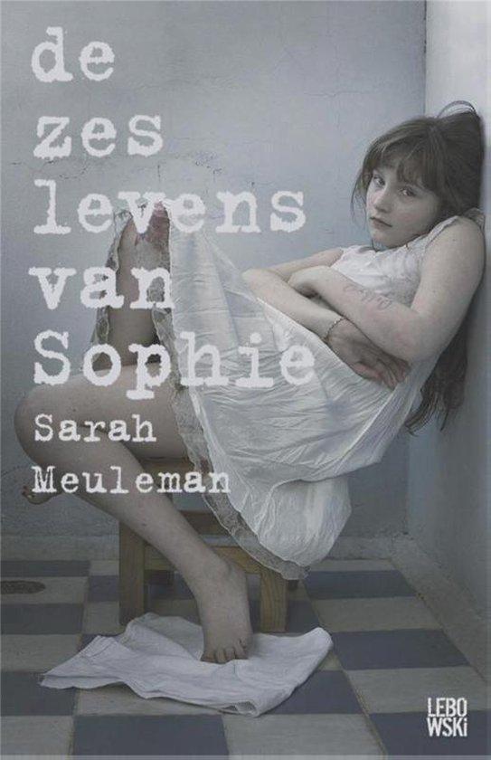 De zes levens van Sophie - Sarah Meuleman |