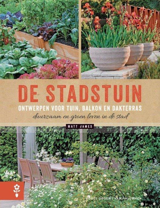 De stadstuin. Ontwerpen voor tuin, balkon en dakterras. Duurzaam en groen leven in de stad - Matt James |