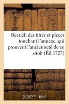 Recueil des titres et pieces touchant l'annexe, qui prouvent l'anciennete de ce droit