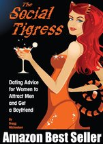 The Social Tigress: Dating Advice for Women to Attract Men and Get a Boyfriend!