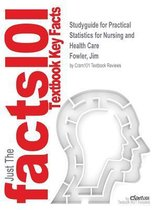 Studyguide for Practical Statistics for Nursing and Health Care by Fowler, Jim, ISBN 9780471497165