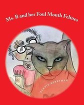 Ms. B and Her Foul Mouth Felines